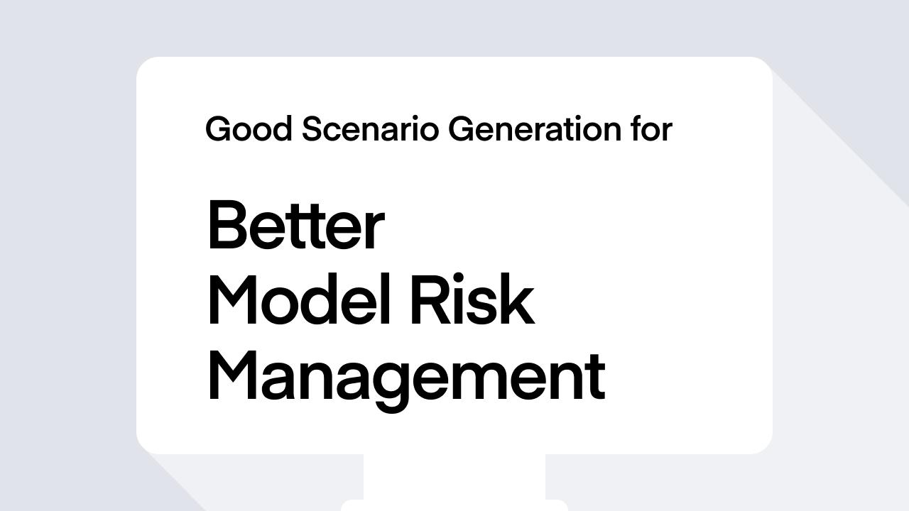 Good Scenario Generation for Better Model Risk Management