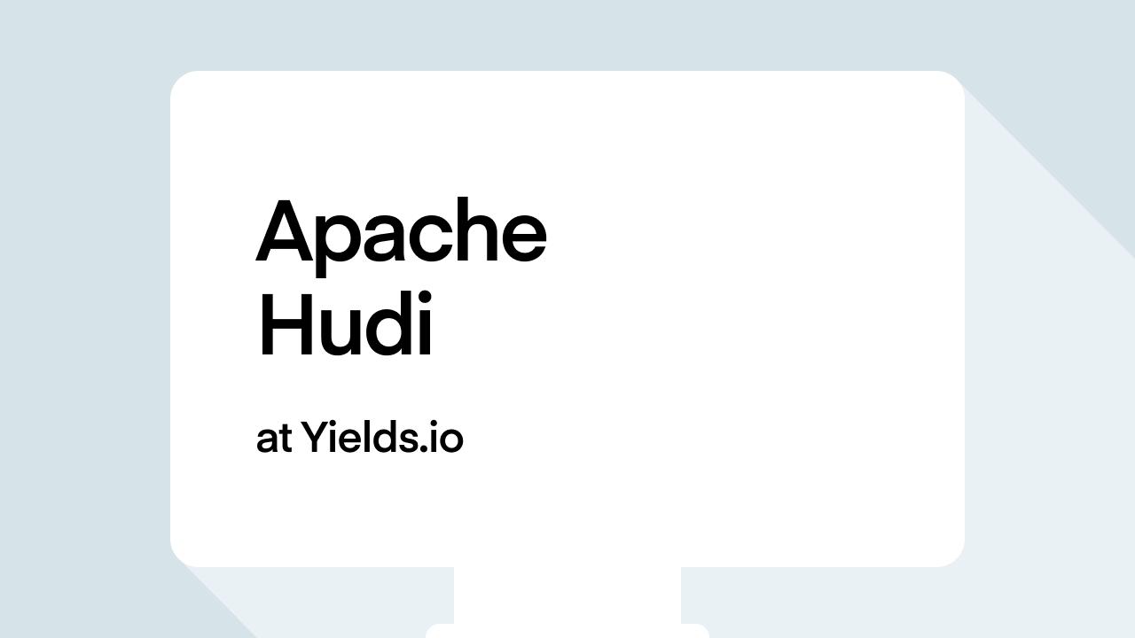 Apache Hudi at Yields.io