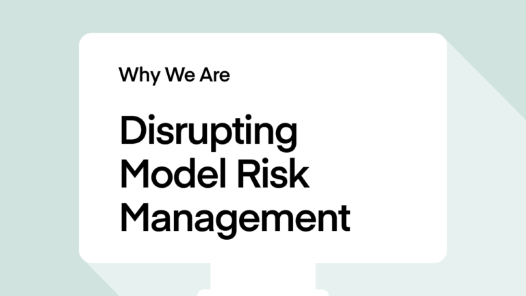 Why We Are Disrupting Model Risk Management