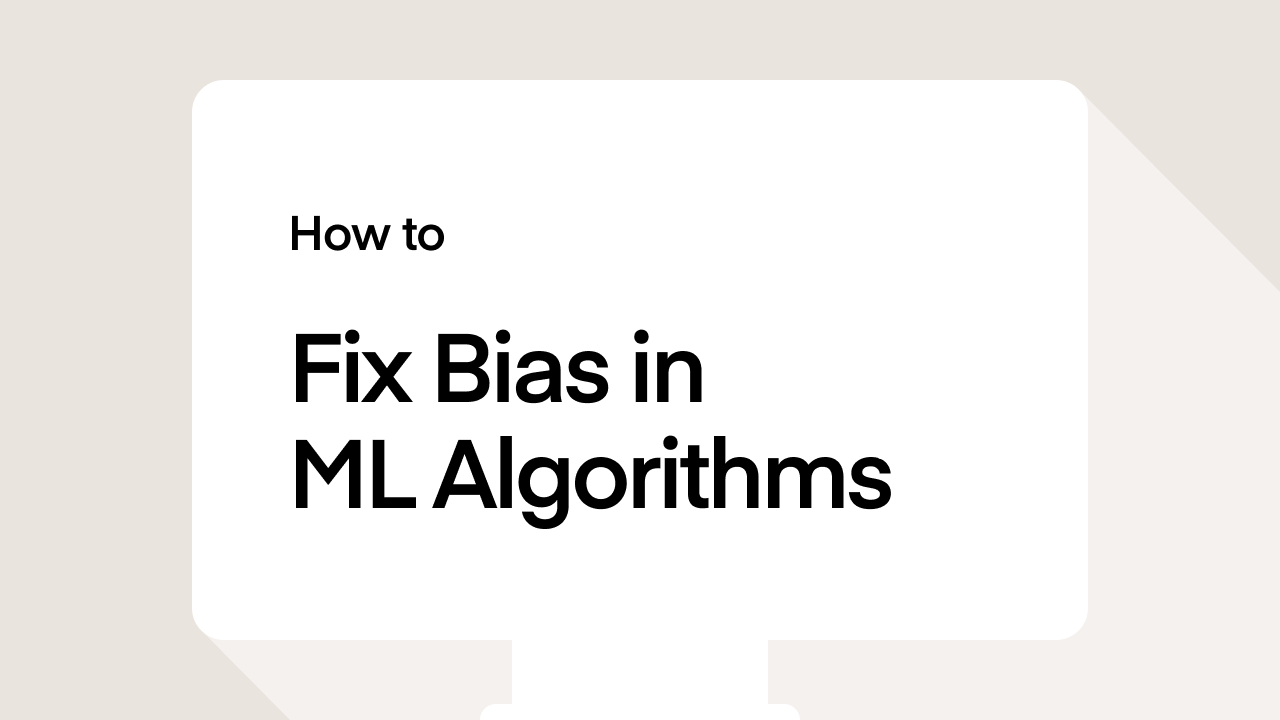 How to Fix Bias in Machine Learning Algorithms?