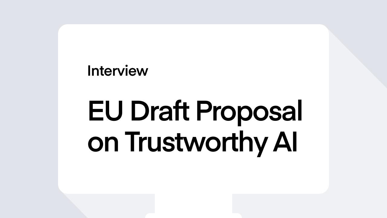 Interview –  EU Draft Proposal on Trustworthy AI