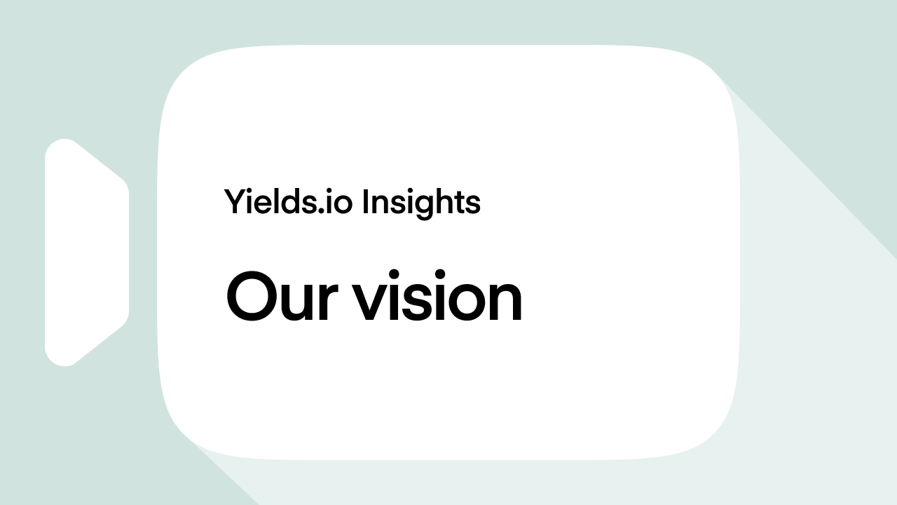 What's the vision driving Yields io?